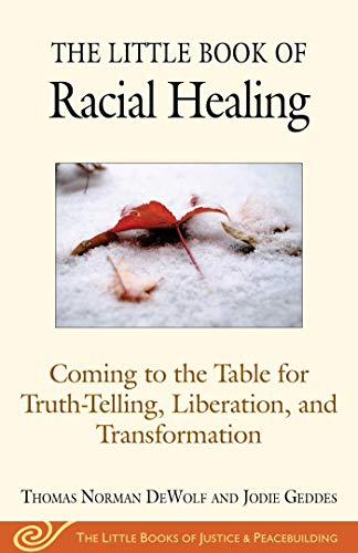 The Little Book of Racial Healing: Coming to the Table for Truth-Telling, Liberation, and Transformation
