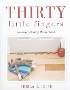 Thirty Little Fingers: Seasons of Young Motherhood