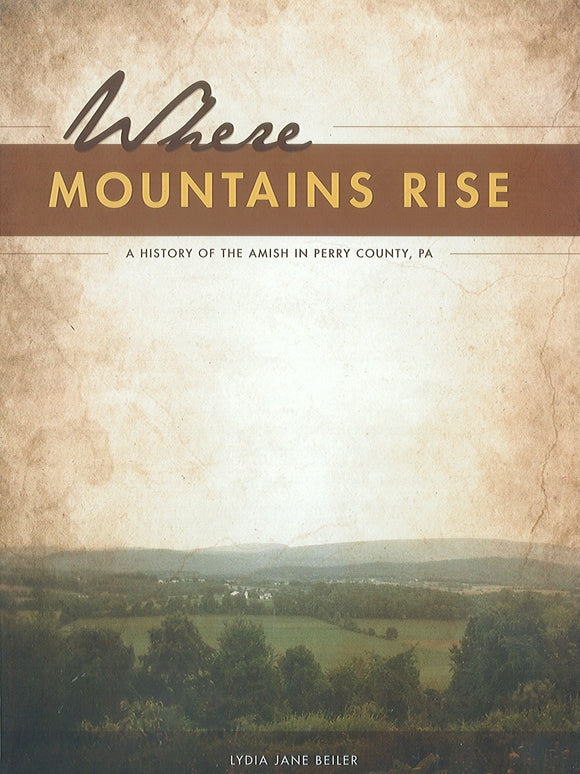 Where Mountains Rise: A History of the Amish of Perry County