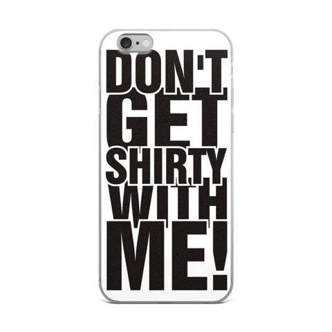 "Buy iPhone White Case - ""Don't Get Shirty With Me"" - TheVirasat - Home Furnishings Textile Exporter"