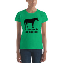 Dressage is the Message Ladies t-shirt - Mr. Shazz