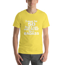 I may be 50 but I can still surf like a badass Short-Sleeve Unisex T-Shirt