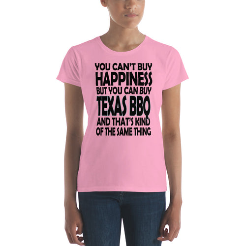 You Can't Buy Happiness, but You Can Buy Texas BBQ Women's short sleeve t-shirt
