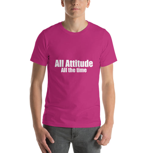 All Attitude All the Time Short-Sleeve Unisex T-Shirt Cool quote