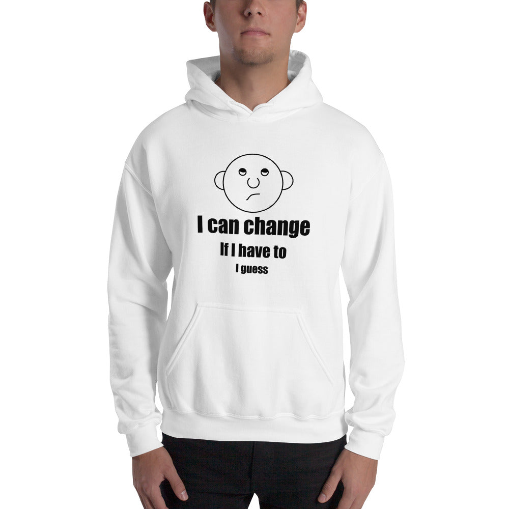 I can change.  If I have to.  I guess.  Hooded Sweatshirt with the Round Head Guy