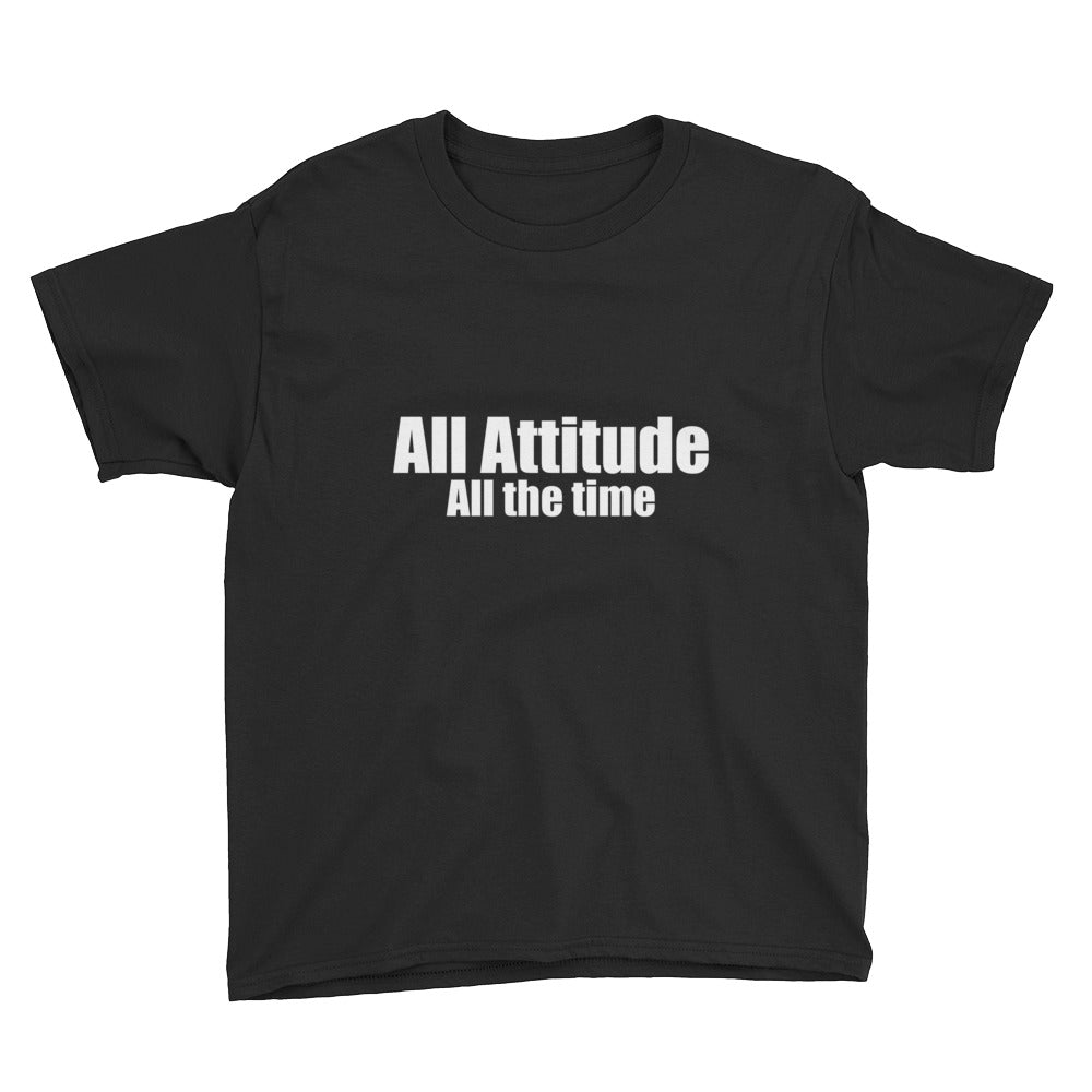 All Attitude All the Time Youth Short Sleeve T-Shirt