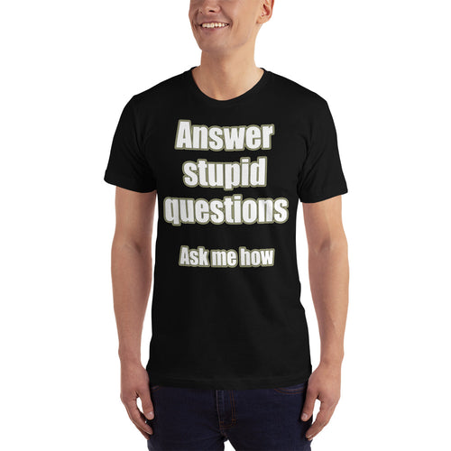 Answer Stupid Questions Ask Me How Men's Short-Sleeve T-Shirt for those who think outside the box