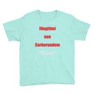 Illegitimi Non Carborundum  Don't Let the Bastards Wear You Down Youth Short Sleeve T-Shirt