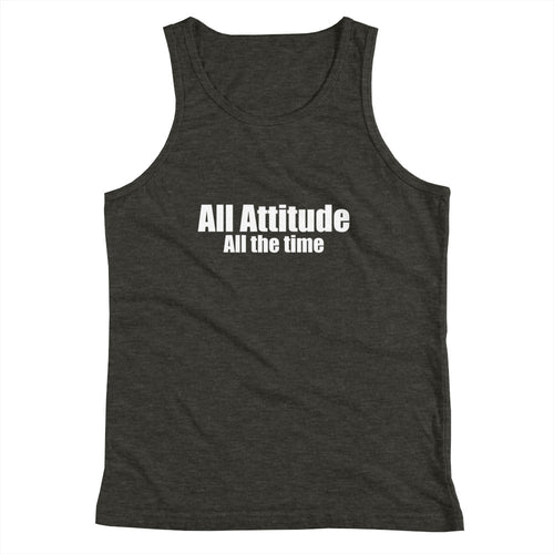 All Attitude All the Time Youth Tank Top Funny Saying