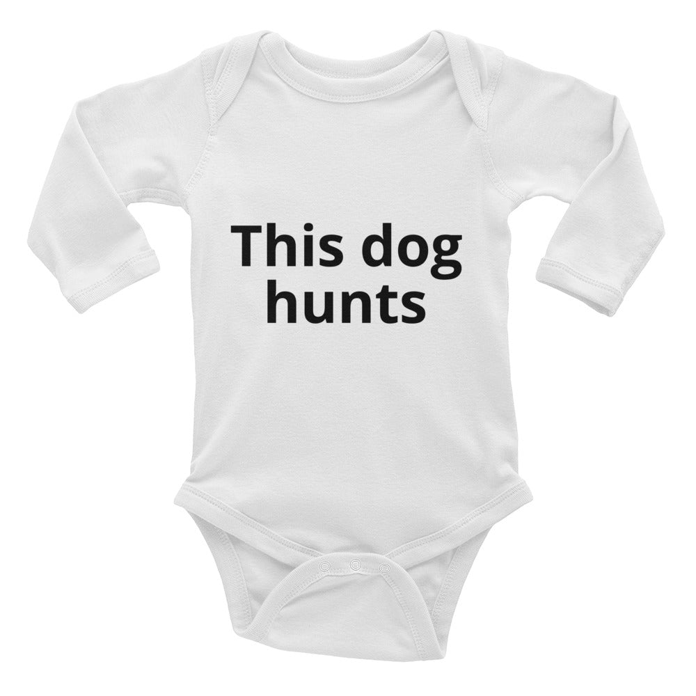 This dog hunts Infant Long Sleeve Bodysuit.  Only at MrShazz.com.  Also on men's, women's, children's shirts and clothing.