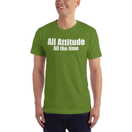 All attitude All the time Men's Short-Sleeve T-Shirt Funny quote