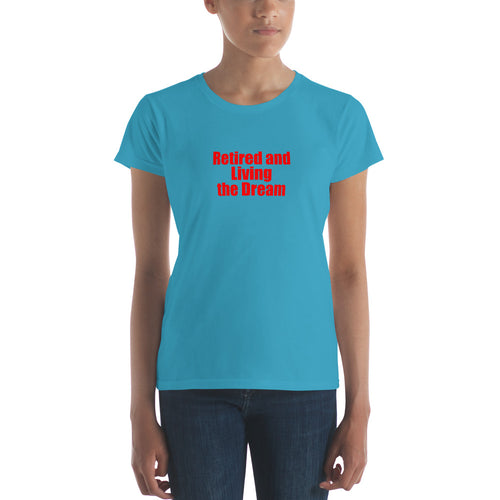 Retired and Living the Dream Women's short sleeve t-shirt  Great Retiree Gift