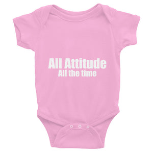 All Attitude All the Time Infant Bodysuit Cute Quote