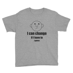 I can change.  If I have to.  I guess.  Youth Short Sleeve T-Shirt with the Round Head Guy