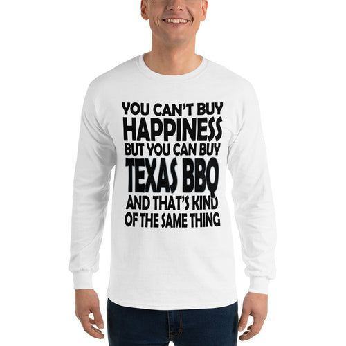 You Can't Buy Happiness, but You Can Buy Texas BBQ Men's Long Sleeve T-Shirt Guy's