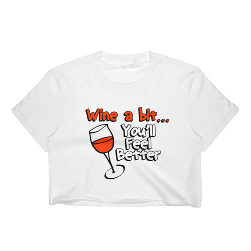 Wine a bit... You'll Feel Better Drinking Shirt Booze shirt Beer Women's Crop Top