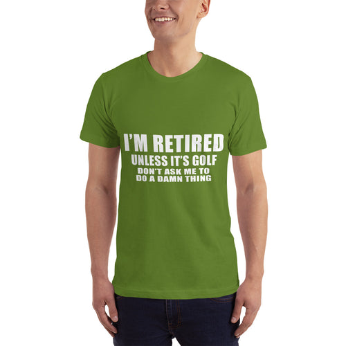 I'm Retired Unless it's golf don't ask me to do a damn thing Men's Short-Sleeve T-Shirt