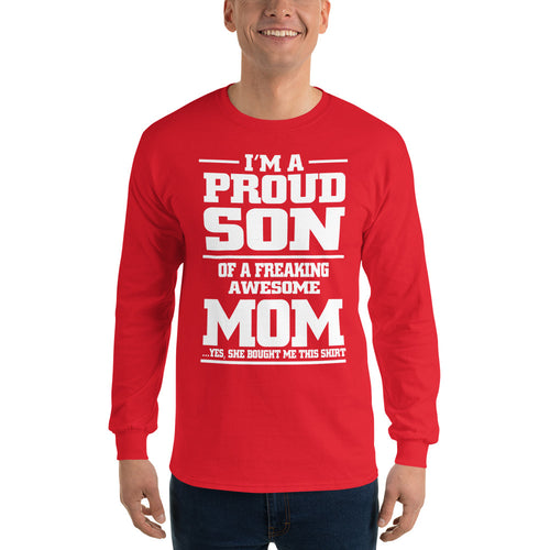 I'm a Proud Son of a Freaking Awesome Mom.  Yes, she bought me this shirt Men's Long Sleeve T-Shirt
