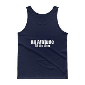 All attitude All the Time Men's Tank top Funny Saying