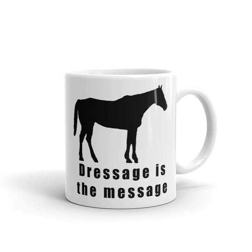 Dressage is the Message Coffee Mug - Mr. Shazz