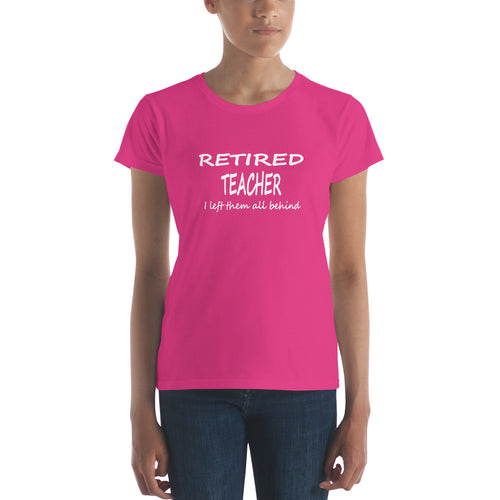 Retired Teacher I left them all behind Women's short sleeve t-shirt
