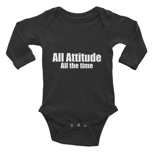 All Attitude All the Time Infant Long Sleeve Bodysuit