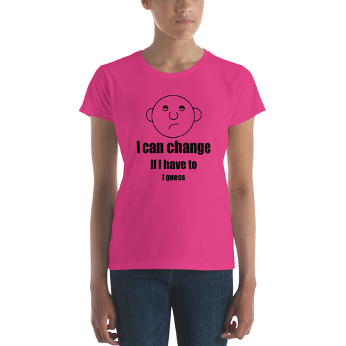 I can change.  If I have to.  I guess.  Women's short sleeve t-shirt with the Round Head Guy