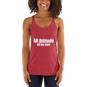All Attitude All the Time Women's Racerback Tank Top
