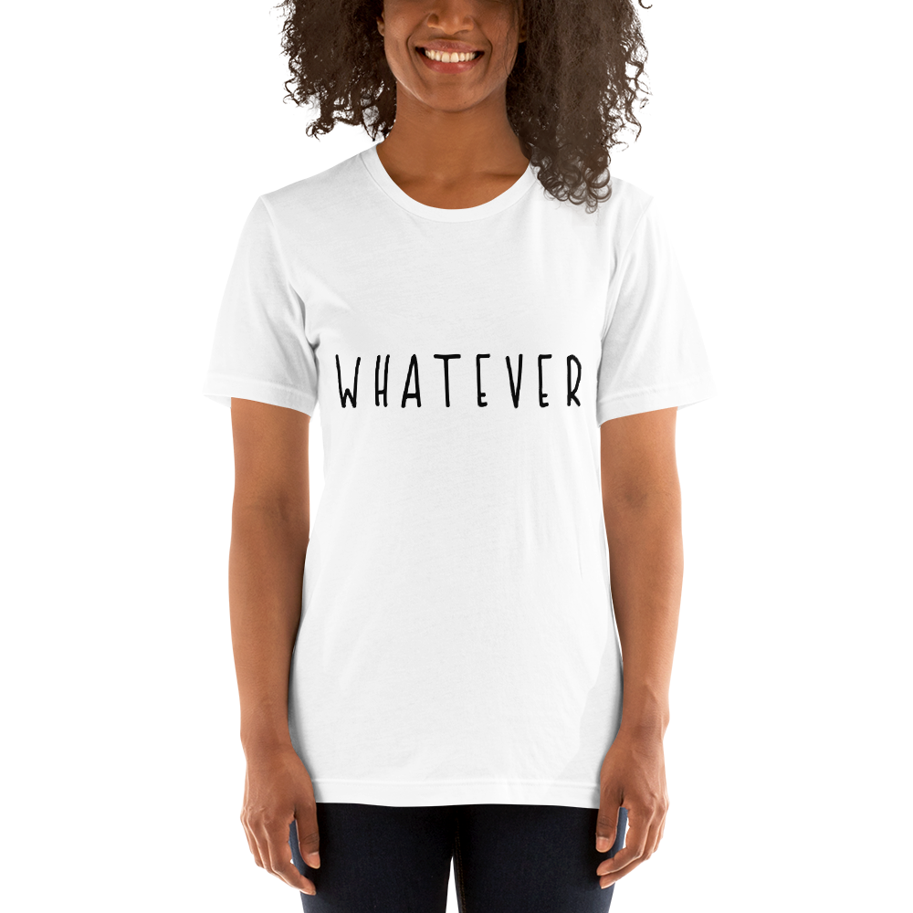 Whatever: Short-Sleeve Unisex T-Shirt