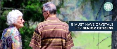 5 Must Have Crystals For Senior Citizens