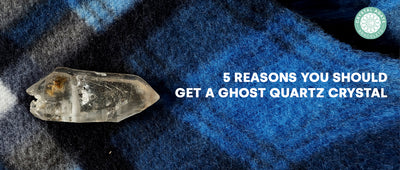 5 Reasons You Should Get a Ghost Quartz Crystal