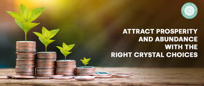 Attract Prosperity And Abundance With The Right Crystal Choices