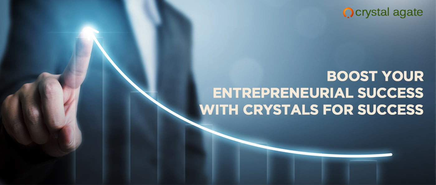 Boost Your Entrepreneurial Success With Crystals For Success