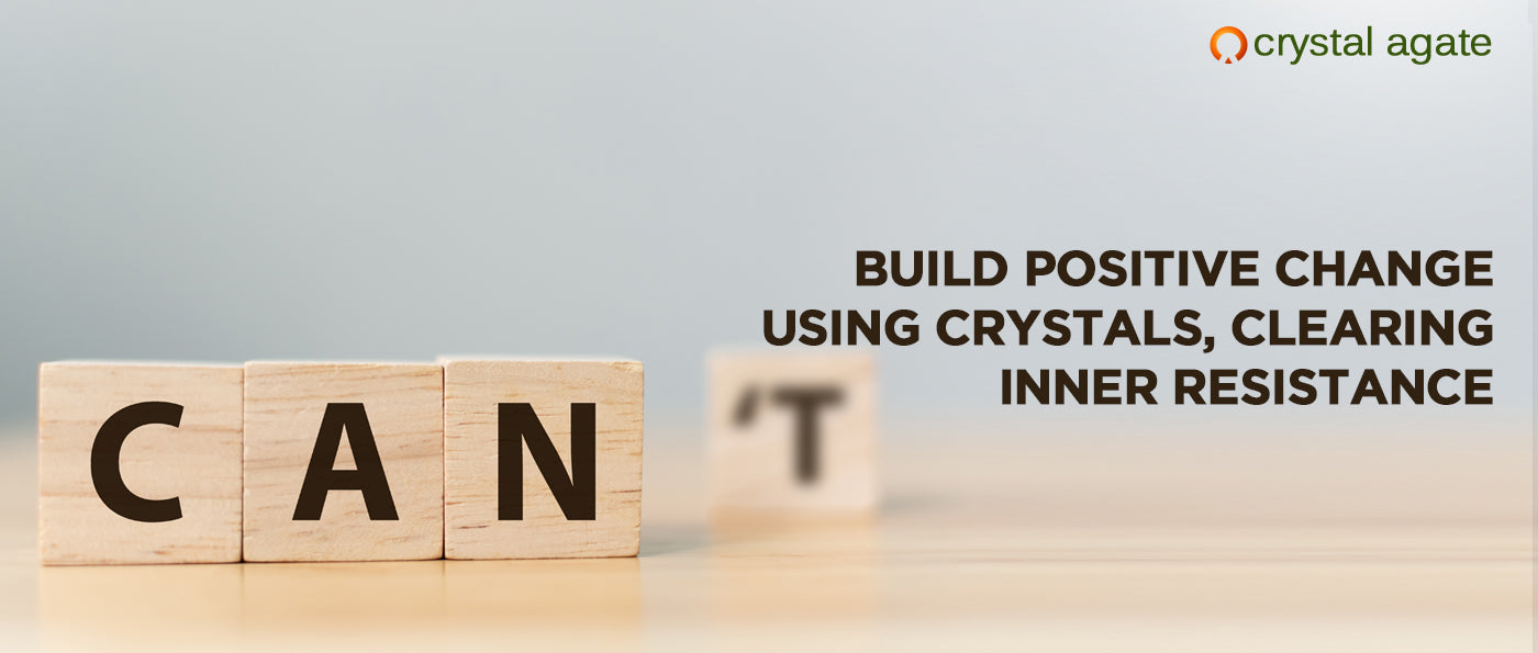 Build Positive Change Using Crystals, Clearing Inner Resistance