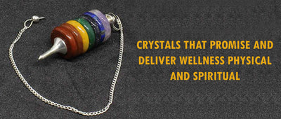 Crystals that promise and deliver wellness: Physical and spiritual