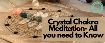 Crystal Chakra Meditation- All you need to Know