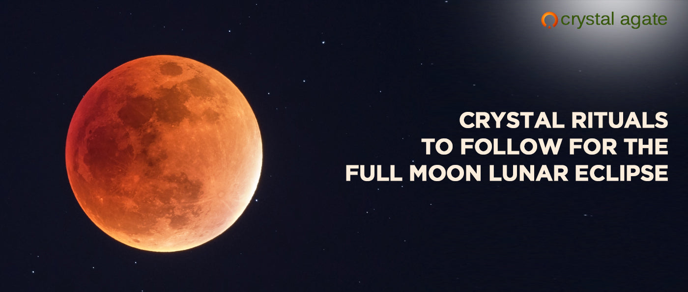 Crystal Rituals To Follow For The Full Moon Lunar Eclipse