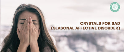 Crystals for SAD (Seasonal Affective Disorder)