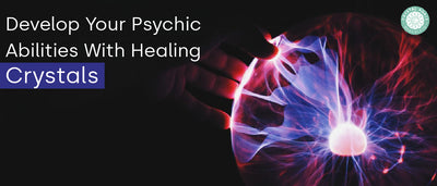 Develop Your Psychic Abilities With Healing Crystals
