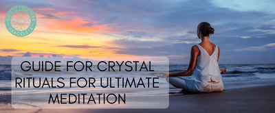 Guide for Crystal Rituals for Ultimate Meditation
