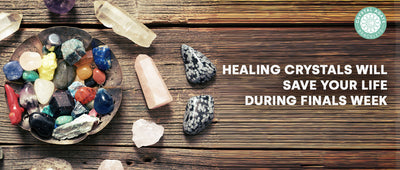 Healing Crystals Will Save Your Life during Finals Week