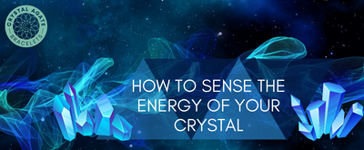 How to Sense the Energy of your Crystal