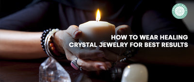 How to Wear Healing Crystal Jewelry for Best Results