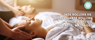 Jade Rollers vs. Rose Quartz Rollers - which is better for facial massage?