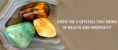 Know the 3 Crystals that bring in wealth and prosperity