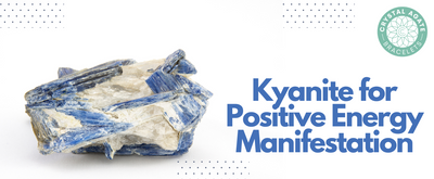 Kyanite for Positive Energy Manifestation
