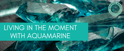 Living in the Moment with Aquamarine