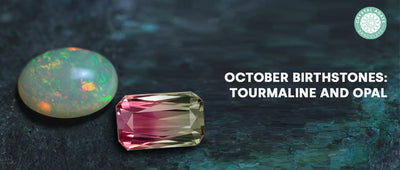 October Birthstones: Tourmaline and Opal