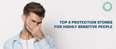 Top 5 Protection Stones for Highly Sensitive People