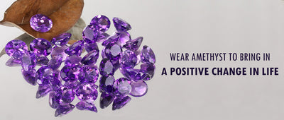 Wear Amethyst to bring in a positive change in life